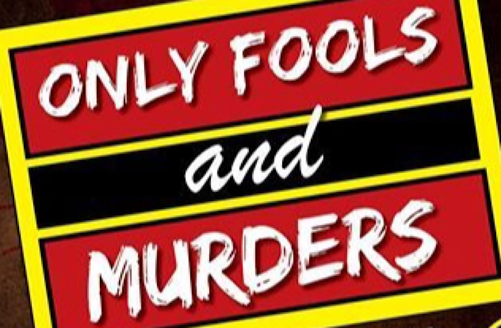 Only fools and murder